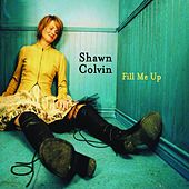 Fill Me Up by Shawn Colvin