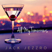 All My Tomorrows von Jack Jezzro