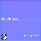 Last Night Alive by The Pioneers