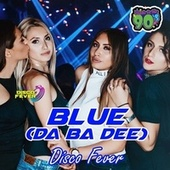 Blue (Da Ba Dee) von Disco Fever