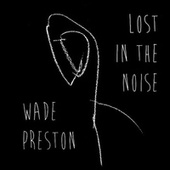 Lost in the Noise by Wade Preston