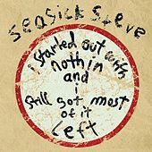 I Started Out With Nothin And I Still Got Most Of It Left by Seasick Steve