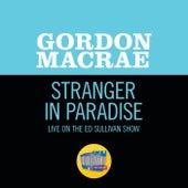 Stranger In Paradise (Live On The Ed Sullivan Show, November 15, 1953) by Gordon MacRae