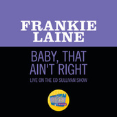 Baby, That Ain't Right (Live On The Ed Sullivan Show, January 8, 1950) von Frankie Laine