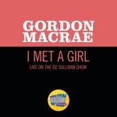 I Met A Girl (Live On The Ed Sullivan Show, October 11, 1959) by Gordon MacRae