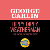 Hippy Dippy Weatherman (Live On The Ed Sullivan Show, December 24, 1967) by George Carlin