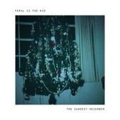 The Saddest December by Feral Is the Kid