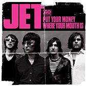 Put Your Money Where Your Mouth Is by Jet