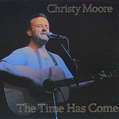 The Time Has Come by Christy Moore