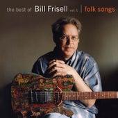 The Best of Bill Frisell, Volume 1: Folk Songs by Bill Frisell