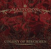 Colony Of Birchmen von Mastodon