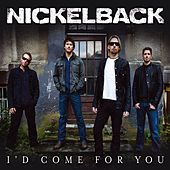 I'd Come For You by Nickelback