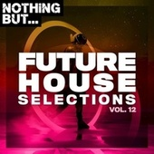 Nothing But... Future House Selections, Vol. 12 by Various Artists