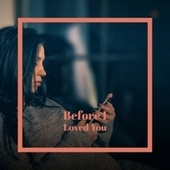 Before I Loved You de Various Artists