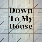 Down To My House de Various Artists