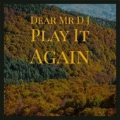 Dear Mr D J Play It Again by Various Artists