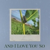 And I Love You So von Various Artists