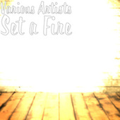 Set a Fire by Various Artists