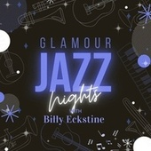 Glamour Jazz Nights with Billy Eckstine by Billy Eckstine