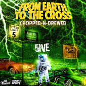 From Earth to the Cross [Chopped-n-Drewed] by 5ive