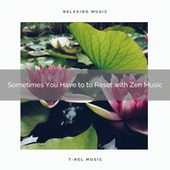 2020 Best: Sometimes You Have to to Reset with Zen Music von Best Relaxing SPA Music
