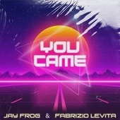 You Came by Jay Frog