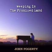 Weeping In The Promised Land by John Fogerty