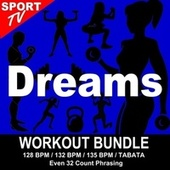 Dreams (Workout Bundle / Even 32 Count Phrasing) (The Best Music for Aerobics, Pumpin' Cardio Power, Tabata, Plyo, Exercise, Steps, Barré, Curves, Sculpting, Abs, Butt, Lean, Running, Slim Down Fitness Workout) von Workout ReMix Team