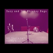 All That's Left to Give von Suzy and The Whiskey Dogs