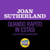 Quando Rapito In Estasi (Live On The Ed Sullivan Show, August 18, 1963) von Dame Joan Sutherland