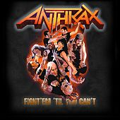 Fight 'Em 'Till You Can't by Anthrax