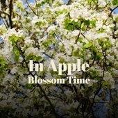 In Apple Blossom Time by Various Artists