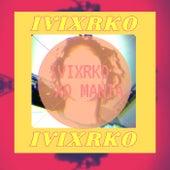 IVIXRKO XO MANIA by Ivixrko