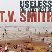 Useless - The Very Best Of T.V. Smith von Various Artists