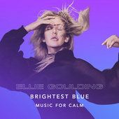 Brightest Blue - Music For Calm by Ellie Goulding