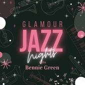 Glamour Jazz Nights with Bennie Green von Bennie Green