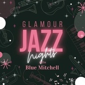 Glamour Jazz Nights with Blue Mitchell von Blue Mitchell