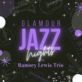 Glamour Jazz Nights with Ramsey Lewis Trio by Ramsey Lewis