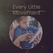 Every Little Movement by Various Artists