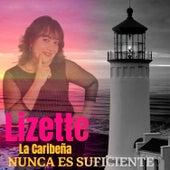 Nunca Es Suficiente von Lizette La Caribeña
