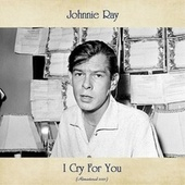 I Cry For You (Remastered 2021) van Johnnie Ray