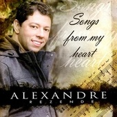 Songs from My Heart by Alexandre Rezende