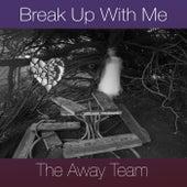 Break up with Me von The Away Team