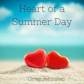 Heart of a Summer Day by Greg Johnson