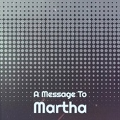 A Message To Martha by Various Artists
