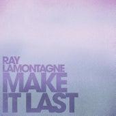 Make It Last by Ray LaMontagne