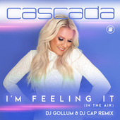 I'm Feeling It (In the Air) (DJ Gollum & DJ Cap Remix) von Cascada