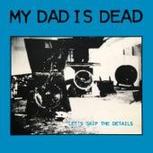 Let's Skip the Details de My Dad is Dead