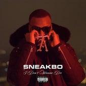 I don't wanna die von Sneakbo