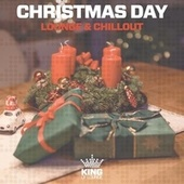 Christmas Day: Lounge & Chillout by Various Artists